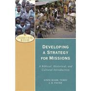 Developing a Strategy for Missions: A Biblical, Historical, and Cultural Introduction by Terry, John Mark; Payne, J. D., 9780801039539