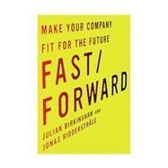 Fast/Forward by Birkinshaw, Julian; Ridderstrale, Jonas, 9780804799539