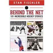 Behind the Net by Fischler, Stan, 9781613219539