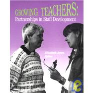 Growing Teachers : Partnerships in Staff Development by , 9780935989540