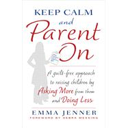 Keep Calm and Parent On A Guilt-Free Approach to Raising Children by Asking More from Them and Doing Less by Jenner, Emma; Messing, Debra, 9781476739540