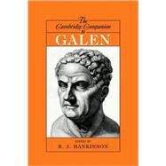 The Cambridge Companion to Galen by Edited by R. J. Hankinson, 9780521819541