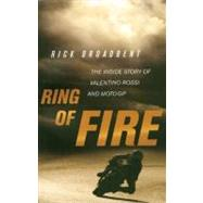 Ring of Fire : The Inside Story of Valentino Rossi and MotoGP by Broadbent, Rick, 9780760339541