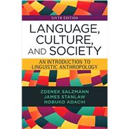 Language, Culture, and Society: An Introduction to Linguistic Anthropology by Salzmann, Zdenek; Stanlaw, James; Adachi, Nobuko, 9780813349541