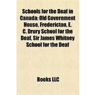 Schools for the Deaf in Canad : Old Government House, Fredericton, E. C. Drury School for the Deaf, Sir James Whitney School for the Deaf by , 9781157189541