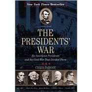 The Presidents' War: Six American Presidents and the Civil War That Divided Them by Derose, Chris, 9781493009541