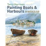 Painting Boats & Harbours in Watercolour by Harrison, Terry, 9781844489541