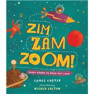 Zim Zam Zoom Zappy Poems to Read Out Loud by Carter, James; Colton, Nicola, 9781910959541