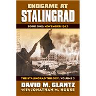 Endgame at Stalingrad: November 1942 by Glantz, David; House, Jonathan M., 9780700619542