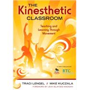 The Kinesthetic Classroom; Teaching and Learning Through Movement by Traci Lengel, 9781412979542