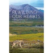 Rewilding Our Hearts Building Pathways of Compassion and Coexistence by Bekoff, Marc; Louv, Richard, 9781577319542