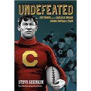 Undefeated: Jim Thorpe and the Carlisle Indian School Football Team by Sheinkin, Steve, 9781596439542