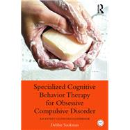 Specialized Cognitive Behavior Therapy for Obsessive Compulsive Disorder: An Expert Clinician Guidebook by Sookman; Debbie, 9780415899543