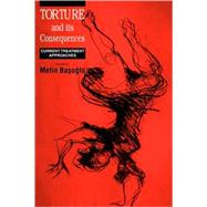 Torture and its Consequences: Current Treatment Approaches by Edited by Metin Basoglu, 9780521659543