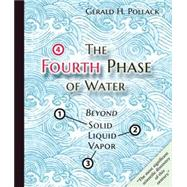 The Fourth Phase of Water: Beyond Solid, Liquid, and Vapor by Pollack, Gerald H., 9780962689543