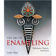 The Art of Enameling; Techniques, Projects, Inspiration by Linda Darty, 9781579909543