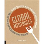 Global Meatballs: Around the World in 100+ Boundary-breaking Recipes, from Beef to Bean and All Delicious Things in Between by Almy, Martha; Myers, Adeline, 9781592539543