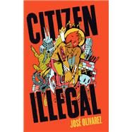 Citizen Illegal by Olivarez, José, 9781608469543