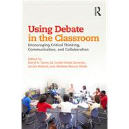 Using Debate in the Classroom: Encouraging Critical Thinking, Communication, and Collaboration by Davis; Karyl A., 9781138899544
