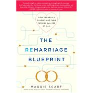 The Remarriage Blueprint How Remarried Couples and Their Families Succeed or Fail by Scarf, Maggie, 9781439169544