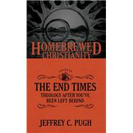 The Homebrewed Christianity Guide to the End Times by Pugh, Jeffrey C.; Fuller, Tripp, 9781451499544