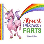 Almost Everybody Farts by Kelley, Marty, 9781454919544