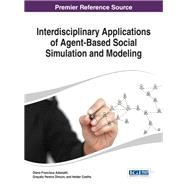 Interdisciplinary Applications of Agent-based Social Simulation and Modeling by Adamatti, Diana Franscisca; Dimuro, Graçaliz Pereira; Coelho, Helder, 9781466659544