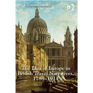 The Idea of Europe in British Travel Narratives, 1789-1914 by Gephardt,Katarina, 9781472429544