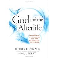 God and the Afterlife by Long, Jeffrey; Perry, Paul, 9780062279545