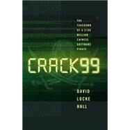 Crack99: The Takedown of a $100 Million Chinese Software Pirate by Hall, David Locke, 9780393249545