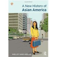 A New History of Asian America by Lee; Shelley, 9780415879545