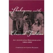 Shakespeare and the Classical Tradition: An Annotated Bibliography, 1961-1991 by Walker,Lewis, 9781138879546