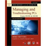 Mike Meyers' CompTIA A+ Guide to Managing and Troubleshooting PCs, Fifth Edition (Exams 220-901 & 220-902) by Meyers, Mike, 9781259589546