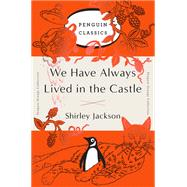 We Have Always Lived in the Castle by Jackson, Shirley, 9780143129547
