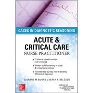 Acute & Critical Care Nurse Practitioner: Cases in Diagnostic Reasoning by Burns, Suzanne; Delgado, Sarah, 9780071849548