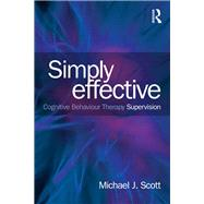 Simply Effective CBT Supervision by Scott; Michael J, 9780415539548