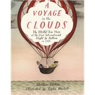 A Voyage in the Clouds The (Mostly) True Story of the First International Flight by Balloon in 1785 by Olshan, Matthew; Blackall, Sophie, 9780374329549