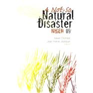 Not-So Natural Disaster Niger 2005 by Crombe, Xavier; Jezequel, Jean-Herve, 9781850659549