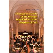 A Banqueter's Guide to the All-Night Soup Kitchen of the Kingdom of God by McCormick, Patrick T., 9780814629550
