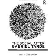 The Social after Gabriel Tarde: Debates and Assessments by Candea; Matei, 9781138119550