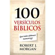100 versículos bíblicos que todos debemos memorizar by Morgan, Robert J., 9781433689550