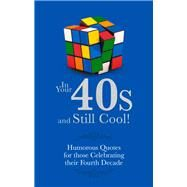 In Your 40s and Still Cool!: Humorous Quotes for Those Celebrating Their Fourth Decade by Besley, Adrian, 9781853759550
