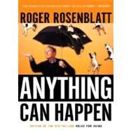 Anything Can Happen : Notes on My Inadequate Life and Yours by Rosenblatt, Roger, 9780156029551