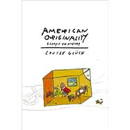 American Originality Essays on Poetry by Glück, Louise, 9780374299552