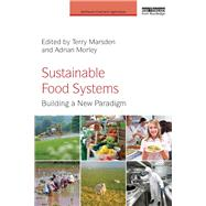 Sustainable Food Systems: Building a New Paradigm by Marsden; Terry, 9780415639552