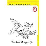 Mechademia 8: Tezuka's Manga Life by Lunning, Frenchy, 9780816689552
