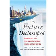 The Future, Declassified Megatrends That Will Undo the World Unless We Take Action by Burrows, Mathew, 9781137279552
