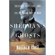 Sherman's Ghosts: Soldiers, Civilians, and the American Way of War by Carr, Matthew, 9781595589552