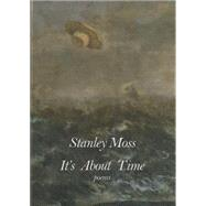 It's About Time by Moss, Stanley, 9781937679552