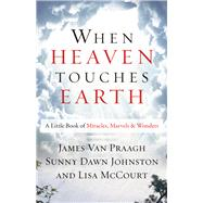 When Heaven Touches Earth by Van Praagh, James; Johnston, Sunny Dawn; McCourt, Lisa, 9781938289552